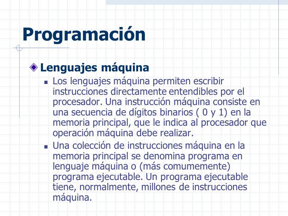Programación Lenguajes máquina Los lenguajes máquina permiten escribir instrucciones directamente entendibles por el procesador.