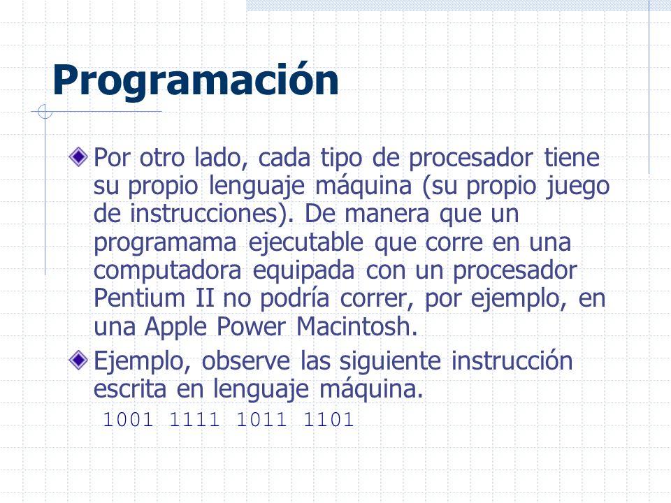 Programación Por otro lado, cada tipo de procesador tiene su propio lenguaje máquina (su propio juego de instrucciones).