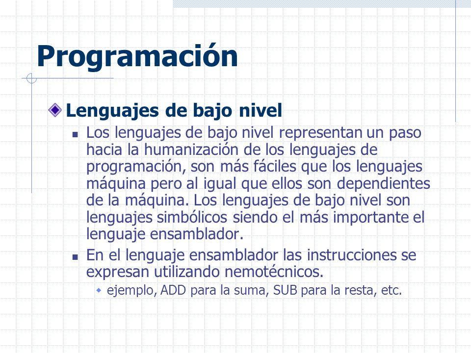 Programación Lenguajes de bajo nivel Los lenguajes de bajo nivel representan un paso hacia la humanización de los lenguajes de programación, son más fáciles que los lenguajes máquina pero al igual que ellos son dependientes de la máquina.