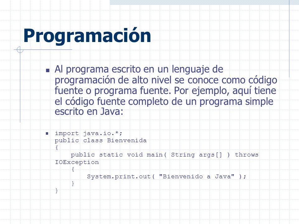 Programación Al programa escrito en un lenguaje de programación de alto nivel se conoce como código fuente o programa fuente.