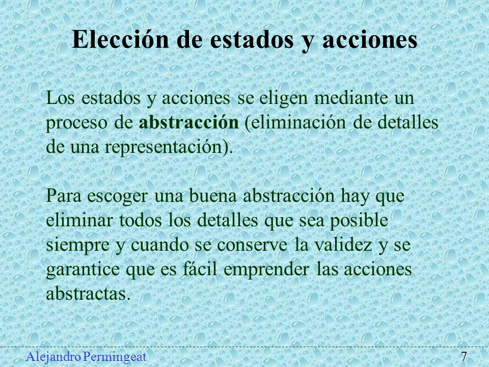 Alejandro Permingeat 7 Elección de estados y acciones Los estados y acciones se eligen mediante un proceso de abstracción (eliminación de detalles de