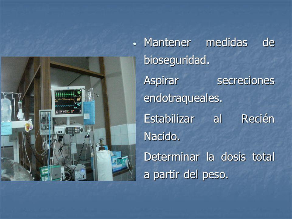 Antes de la administración de Surfactante, asegurarse de la colocación apropiada y permeabilidad del tubo endotraqueal. Antes de la administración de