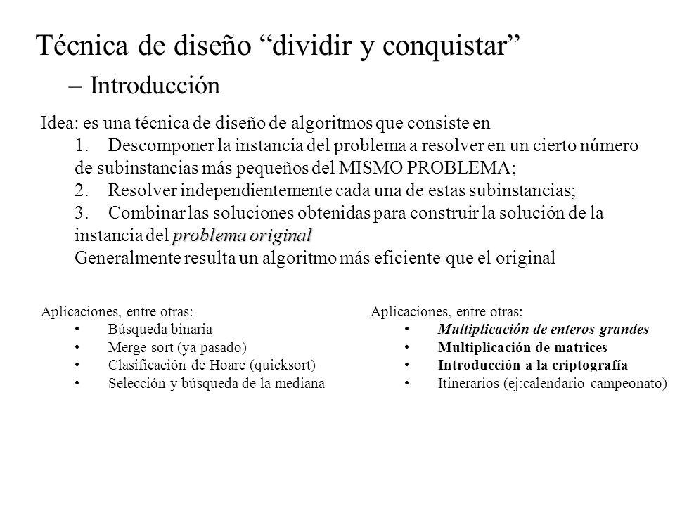 Técnica de diseño dividir y conquistar –Esquema genérico function dividir_y_conquistar( X: tx) devuelve ty VAR X 1, X 2......