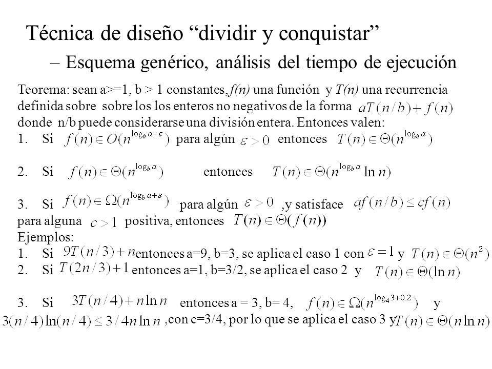 Técnica de diseño dividir y conquistar –Esquema genérico, análisis del tiempo de ejecución Determinación del umbral: Aunque la determinación del umbral no afecta el orden de complejidad de los algoritmos DyC, si afecta el tiempo efectivo de ejecución.