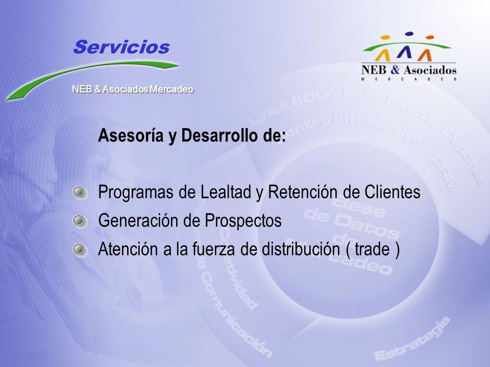 Asesoría y Desarrollo de: Programas de Lealtad y Retención de Clientes Generación de Prospectos Atención a la fuerza de distribución ( trade ) Servici