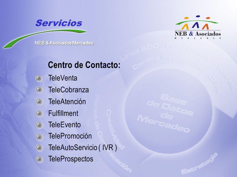 Centro de Contacto: TeleVenta TeleCobranza TeleAtención Fulfillment TeleEvento TelePromoción TeleAutoServicio ( IVR ) TeleProspectos Servicios NEB & A