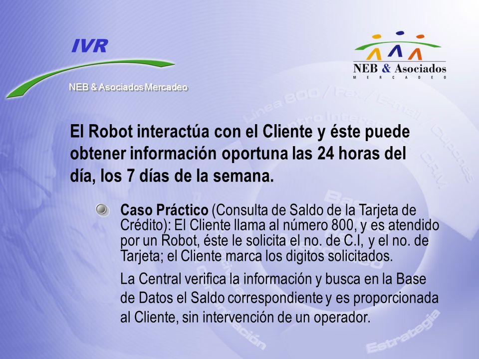 El Robot interactúa con el Cliente y éste puede obtener información oportuna las 24 horas del día, los 7 días de la semana. Caso Práctico (Consulta de