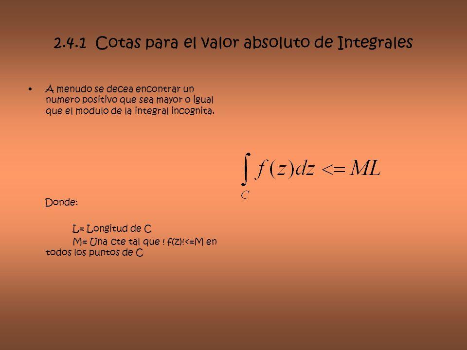 2.4.1 Cotas para el valor absoluto de Integrales A menudo se decea encontrar un numero positivo que sea mayor o igual que el modulo de la integral inc