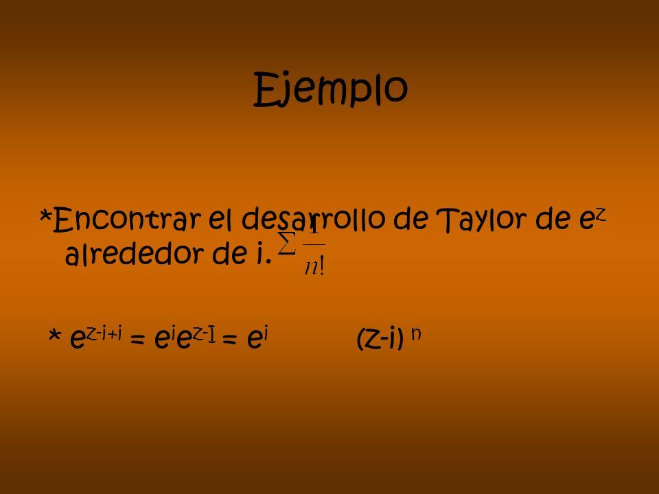 Ejemplo *Encontrar el desarrollo de Taylor de e z alrededor de i. * e z-i+i = e i e z-I = e i (z-i) n