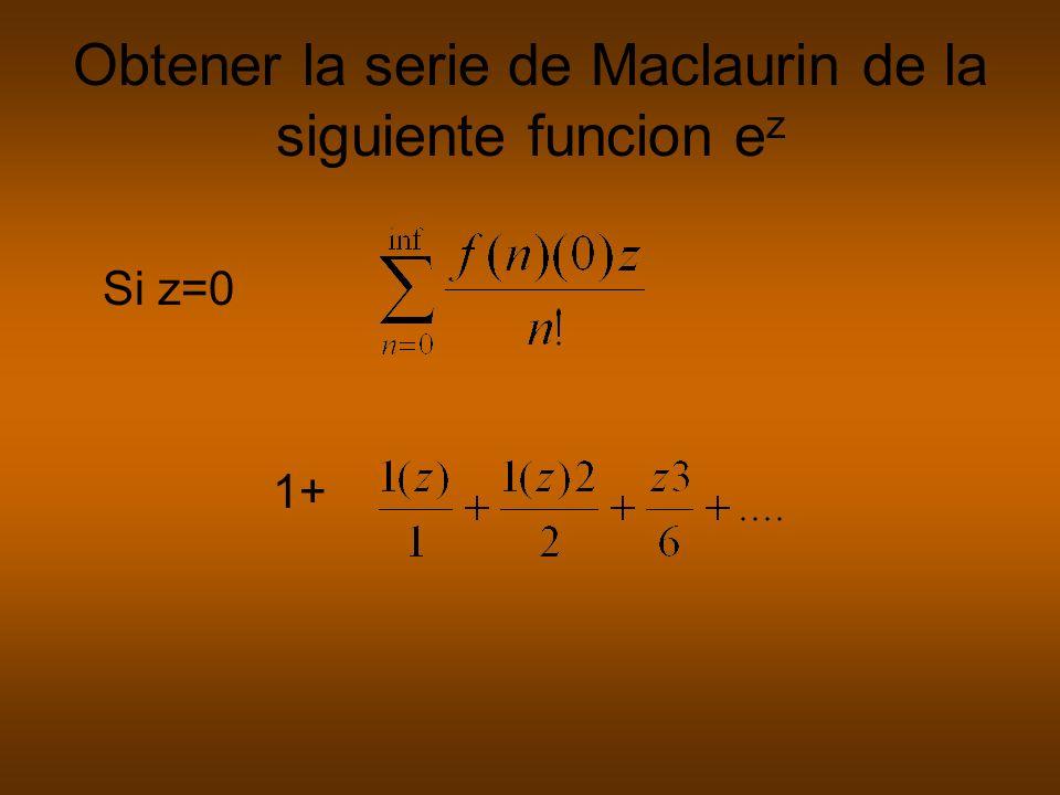 Obtener la serie de Maclaurin de la siguiente funcion e z Si z=0 1+