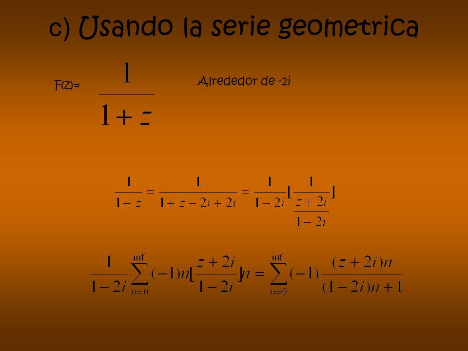 c) Usando la serie geometrica Alrededor de -2i F(z)=