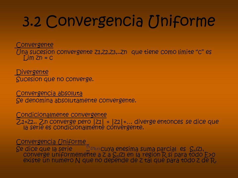 3.2 Convergencia Uniforme Convergente Una sucesion convergente z1,z2,z3,..zn que tiene como limite c es Lim zn = c Divergente Sucesion que no converge