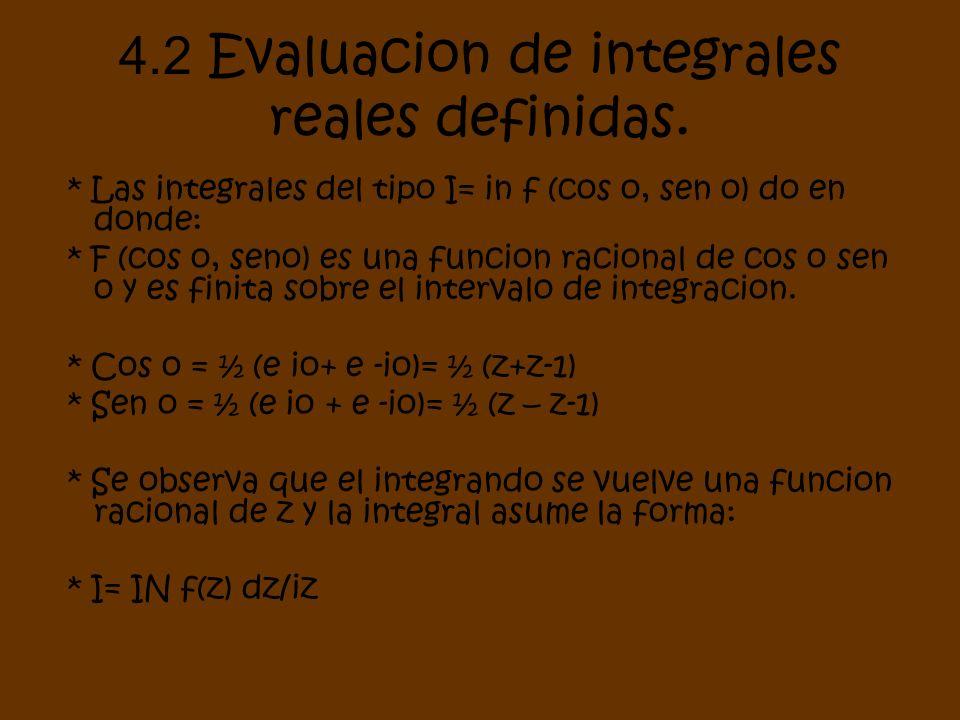 4.2 Evaluacion de integrales reales definidas. * Las integrales del tipo I= in f (cos o, sen o) do en donde: * F (cos o, seno) es una funcion racional