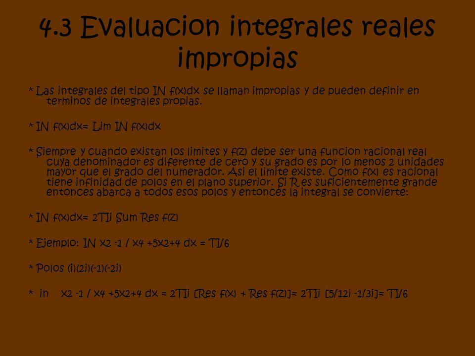 4.3 Evaluacion integrales reales impropias * Las integrales del tipo IN f(x)dx se llaman impropias y de pueden definir en terminos de integrales propi