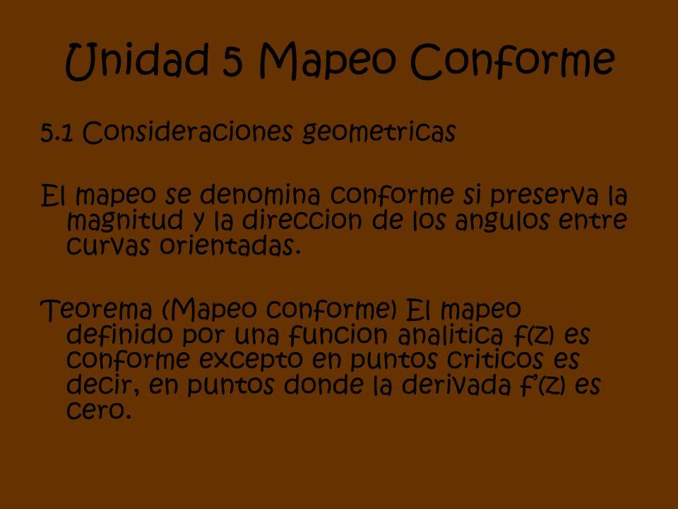Unidad 5 Mapeo Conforme 5.1 Consideraciones geometricas El mapeo se denomina conforme si preserva la magnitud y la direccion de los angulos entre curv
