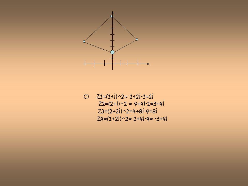 c) z1=(1+i)^2= 1+2i-1=2i z2=(2+i)^2 = 4+4i-1=3+4i z3=(2+2i)^2=4+8i-4=8i z4=(1+2i)^2= 1+4i-4= -3+4i