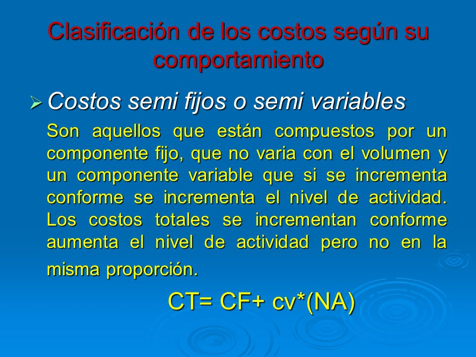 Costos semi fijos o semi variables Costos semi fijos o semi variables Son aquellos que están compuestos por un componente fijo, que no varia con el vo