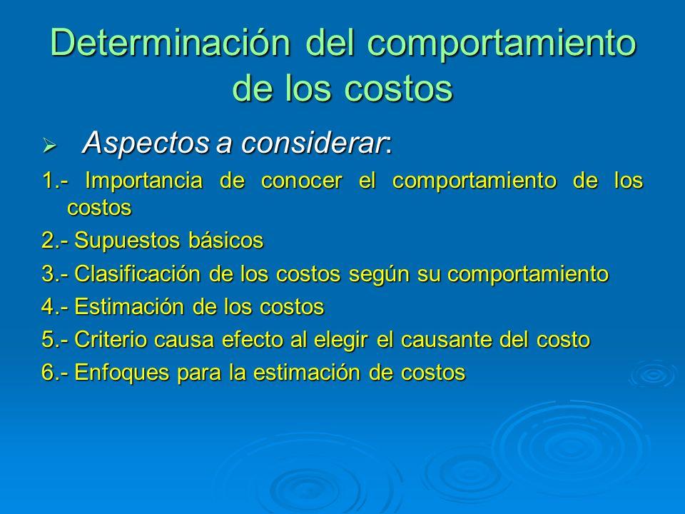 Determinación del comportamiento de los costos Aspectos a considerar: Aspectos a considerar: 1.- Importancia de conocer el comportamiento de los costo