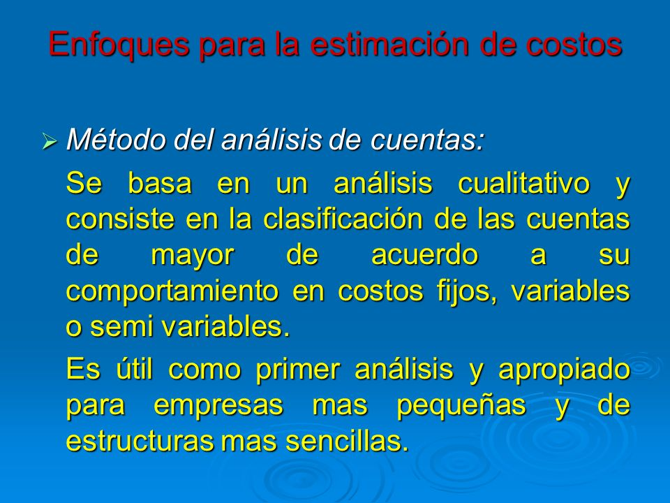Enfoques para la estimación de costos Método del análisis de cuentas: Método del análisis de cuentas: Se basa en un análisis cualitativo y consiste en