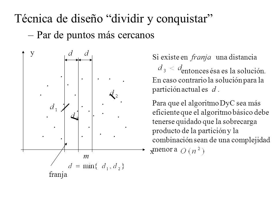 Técnica de diseño dividir y conquistar –Par de puntos más cercanos Si existe en franja una distancia entonces ésa es la solución. En caso contrario la