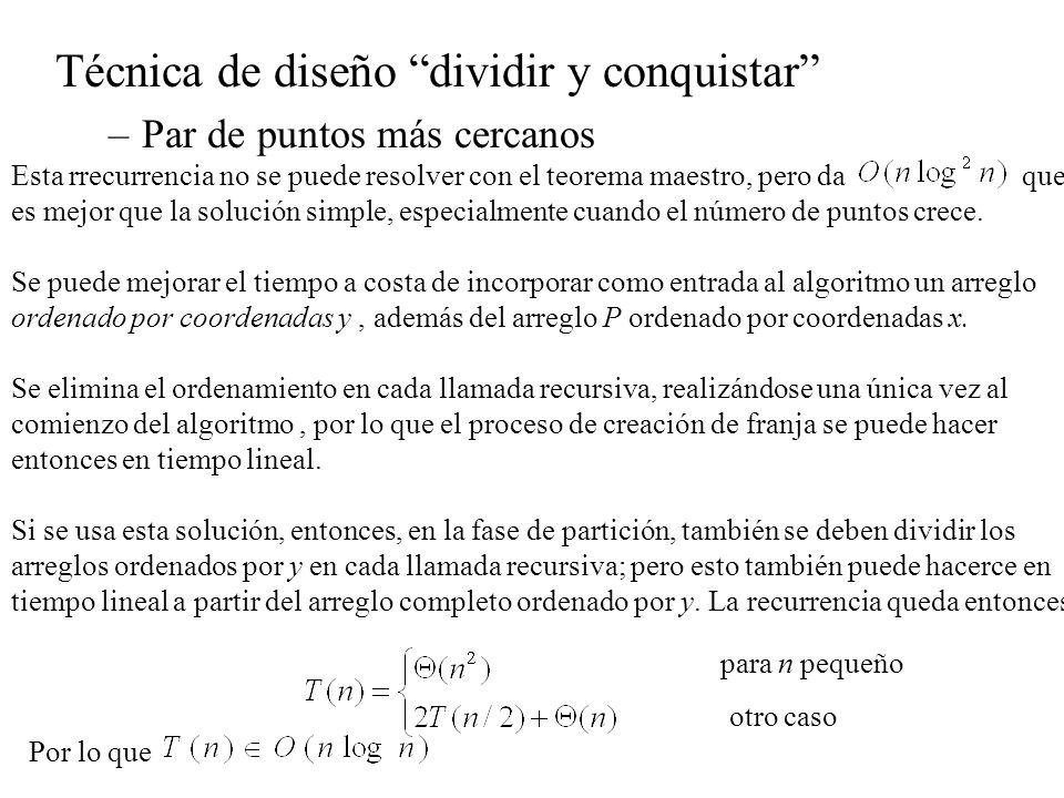 Técnica de diseño dividir y conquistar –Par de puntos más cercanos Esta rrecurrencia no se puede resolver con el teorema maestro, pero da que es mejor