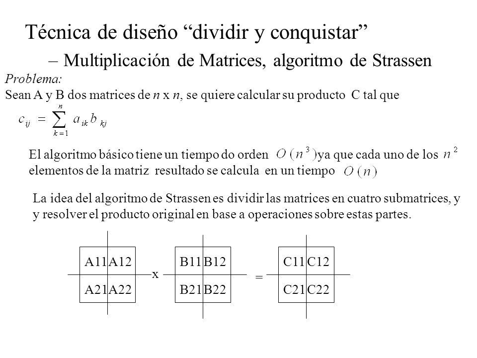 Técnica de diseño dividir y conquistar –Multiplicación de Matrices, algoritmo de Strassen Problema: Sean A y B dos matrices de n x n, se quiere calcul