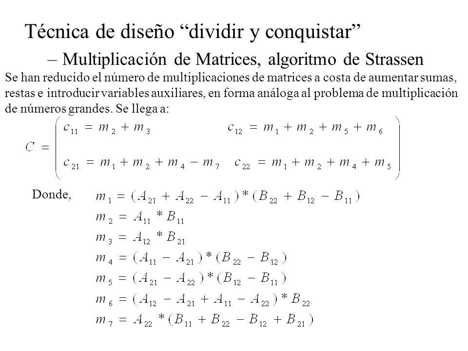 Técnica de diseño dividir y conquistar –Multiplicación de Matrices, algoritmo de Strassen Se han reducido el número de multiplicaciones de matrices a