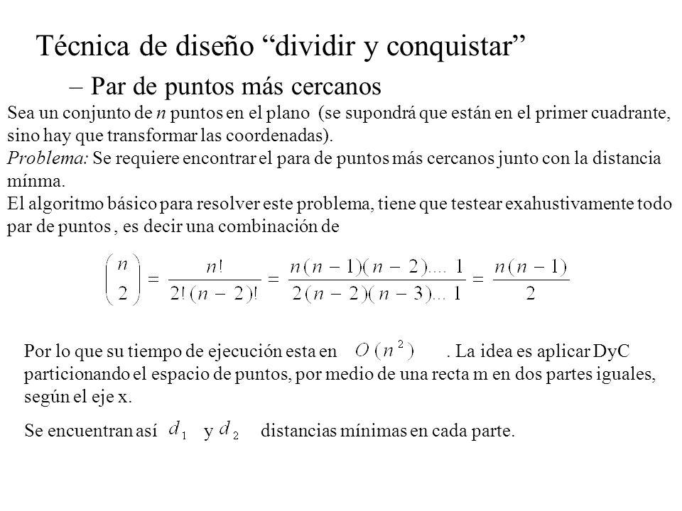 Técnica de diseño dividir y conquistar –Par de puntos más cercanos Sea un conjunto de n puntos en el plano (se supondrá que están en el primer cuadran