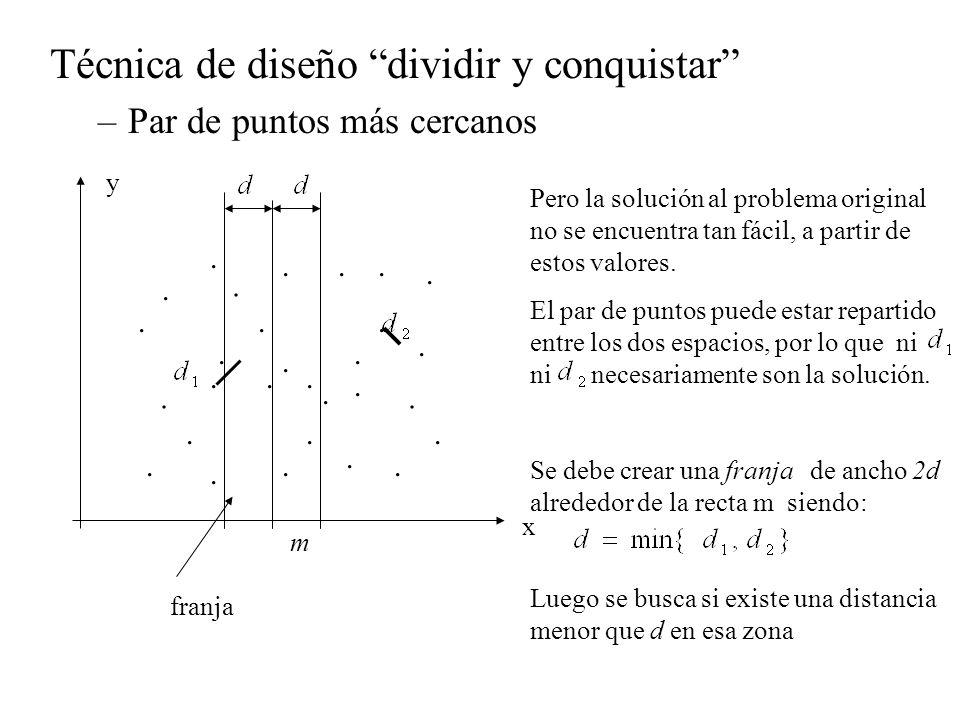 Técnica de diseño dividir y conquistar –Par de puntos más cercanos Pero la solución al problema original no se encuentra tan fácil, a partir de estos