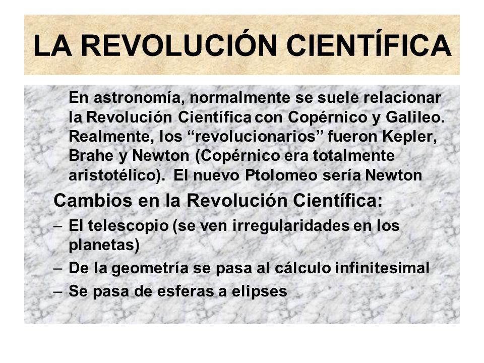 LA REVOLUCIÓN CIENTÍFICA En astronomía, normalmente se suele relacionar la Revolución Científica con Copérnico y Galileo. Realmente, los revolucionari