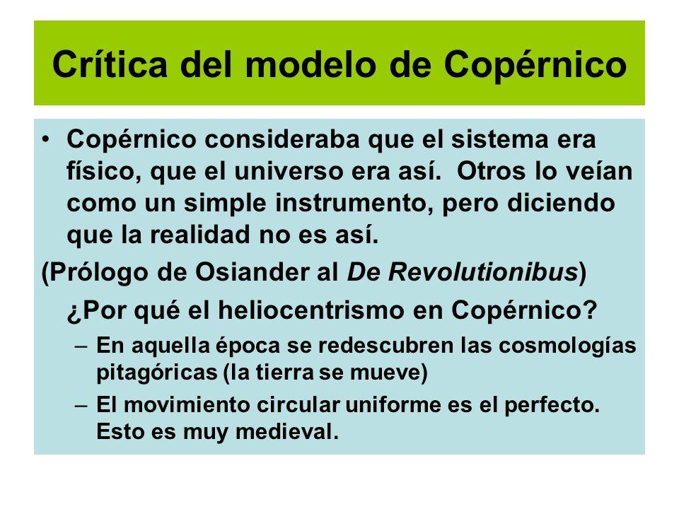 Crítica del modelo de Copérnico Copérnico consideraba que el sistema era físico, que el universo era así. Otros lo veían como un simple instrumento, p