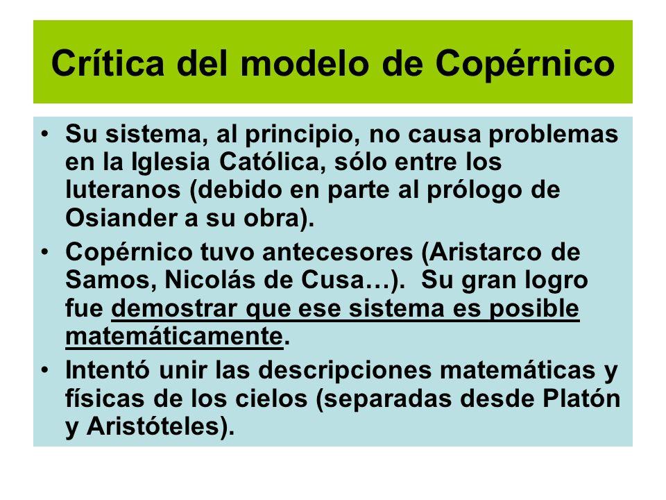 Crítica del modelo de Copérnico Su sistema, al principio, no causa problemas en la Iglesia Católica, sólo entre los luteranos (debido en parte al pról