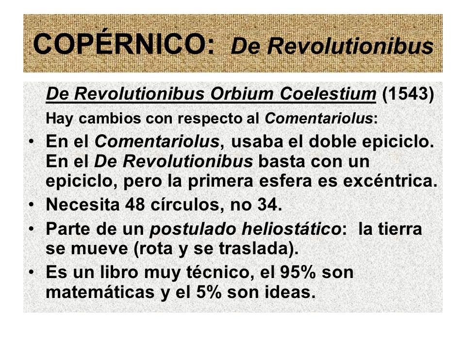 COPÉRNICO: De Revolutionibus De Revolutionibus Orbium Coelestium (1543) Hay cambios con respecto al Comentariolus: En el Comentariolus, usaba el doble
