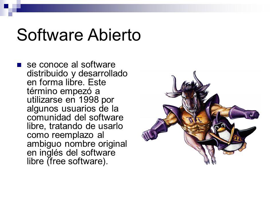 Software Abierto se conoce al software distribuido y desarrollado en forma libre. Este término empezó a utilizarse en 1998 por algunos usuarios de la