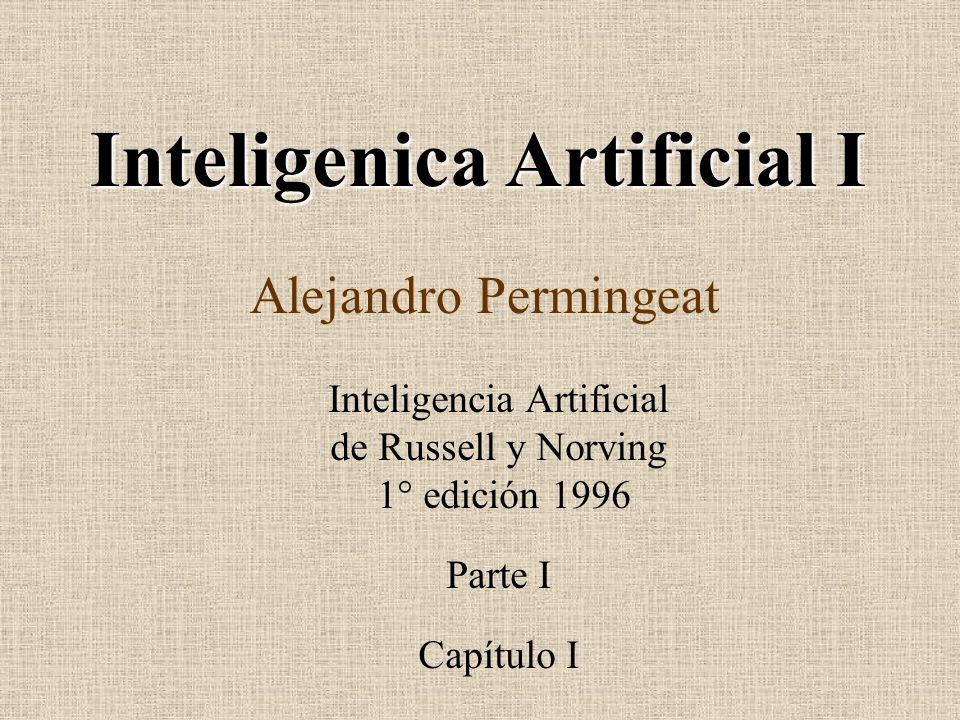 Inteligenica Artificial I Alejandro Permingeat Inteligencia Artificial de Russell y Norving 1° edición 1996 Parte I Capítulo I