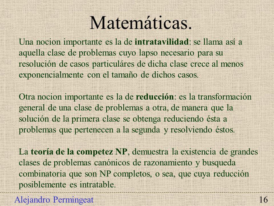 Alejandro Permingeat 16 Matemáticas. Una nocion importante es la de intratavilidad: se llama así a aquella clase de problemas cuyo lapso necesario par