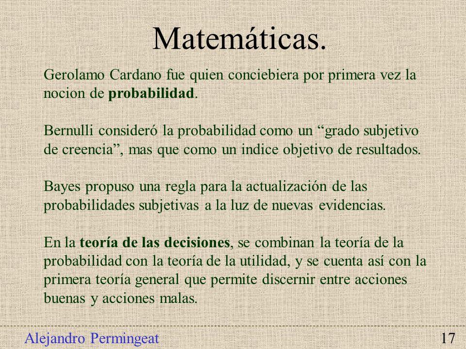 Alejandro Permingeat 17 Matemáticas. Gerolamo Cardano fue quien conciebiera por primera vez la nocion de probabilidad. Bernulli consideró la probabili