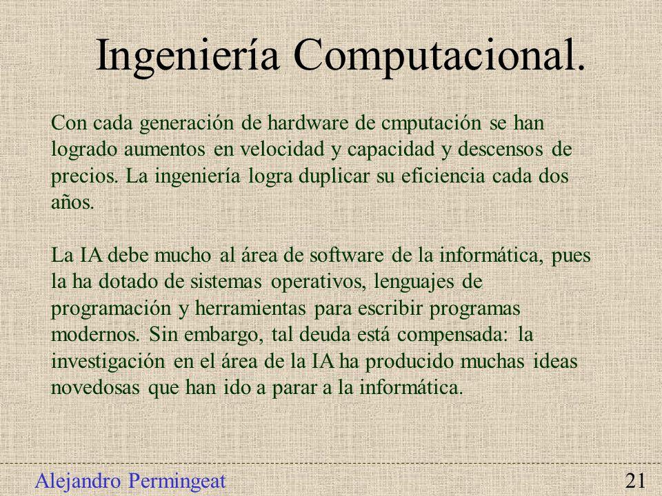 Alejandro Permingeat 21 Ingeniería Computacional. Con cada generación de hardware de cmputación se han logrado aumentos en velocidad y capacidad y des