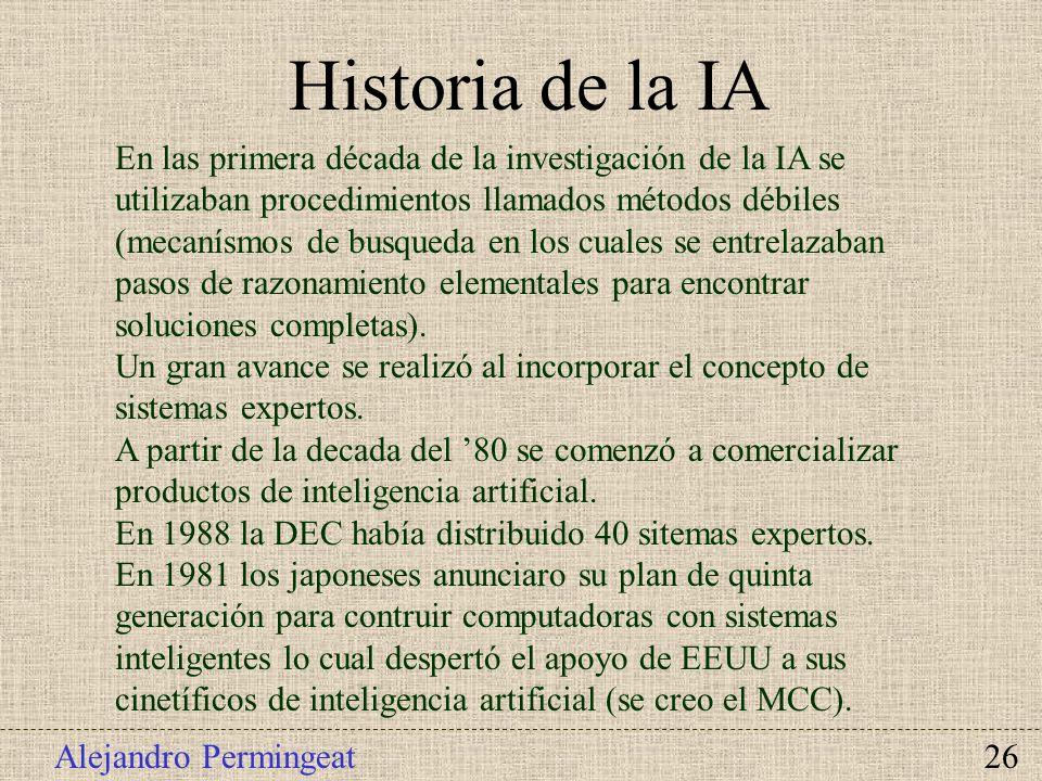Alejandro Permingeat 26 Historia de la IA En las primera década de la investigación de la IA se utilizaban procedimientos llamados métodos débiles (me
