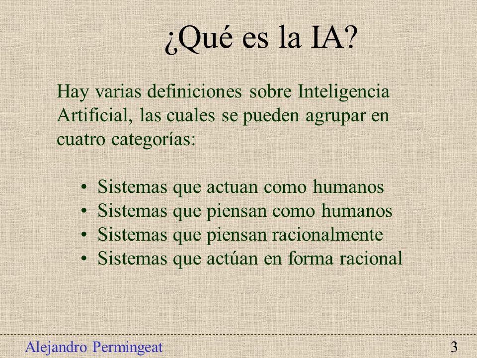Alejandro Permingeat 3 Hay varias definiciones sobre Inteligencia Artificial, las cuales se pueden agrupar en cuatro categorías: Sistemas que actuan c