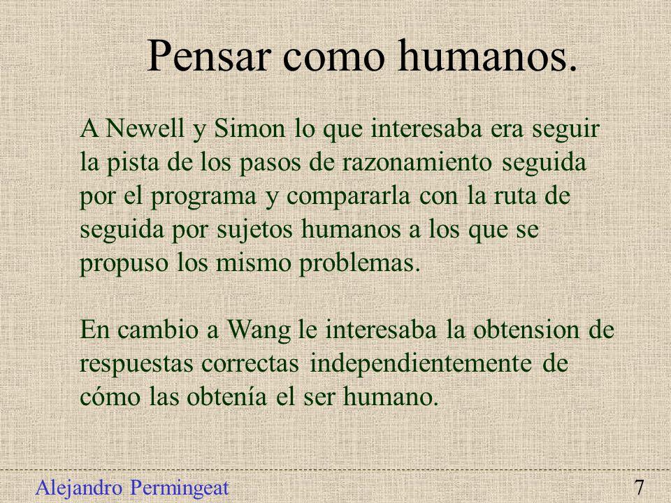 Alejandro Permingeat 7 Pensar como humanos. A Newell y Simon lo que interesaba era seguir la pista de los pasos de razonamiento seguida por el program