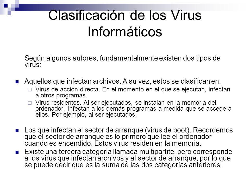 Clasificación de los Virus Informáticos Según algunos autores, fundamentalmente existen dos tipos de virus: Aquellos que infectan archivos. A su vez,