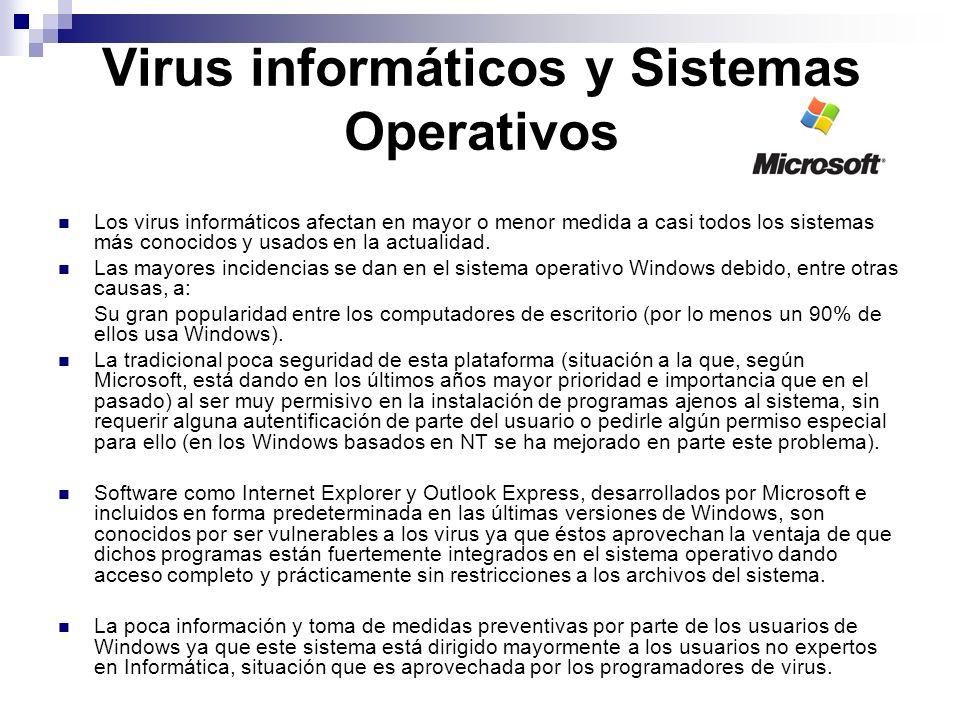 Virus informáticos y Sistemas Operativos Los virus informáticos afectan en mayor o menor medida a casi todos los sistemas más conocidos y usados en la