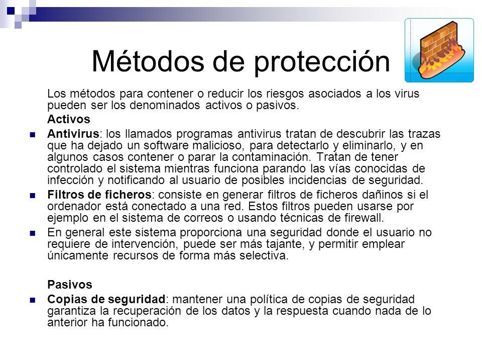 Métodos de protección Los métodos para contener o reducir los riesgos asociados a los virus pueden ser los denominados activos o pasivos. Activos Anti