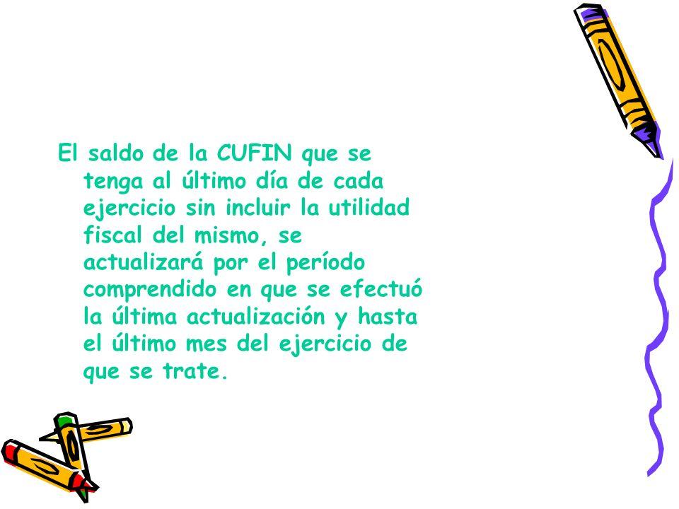 La CUFIN se adicionará con la utilidad fiscal neta de cada ejercicio, los dividendos percibidos de otras personas morales residentes en México y los i