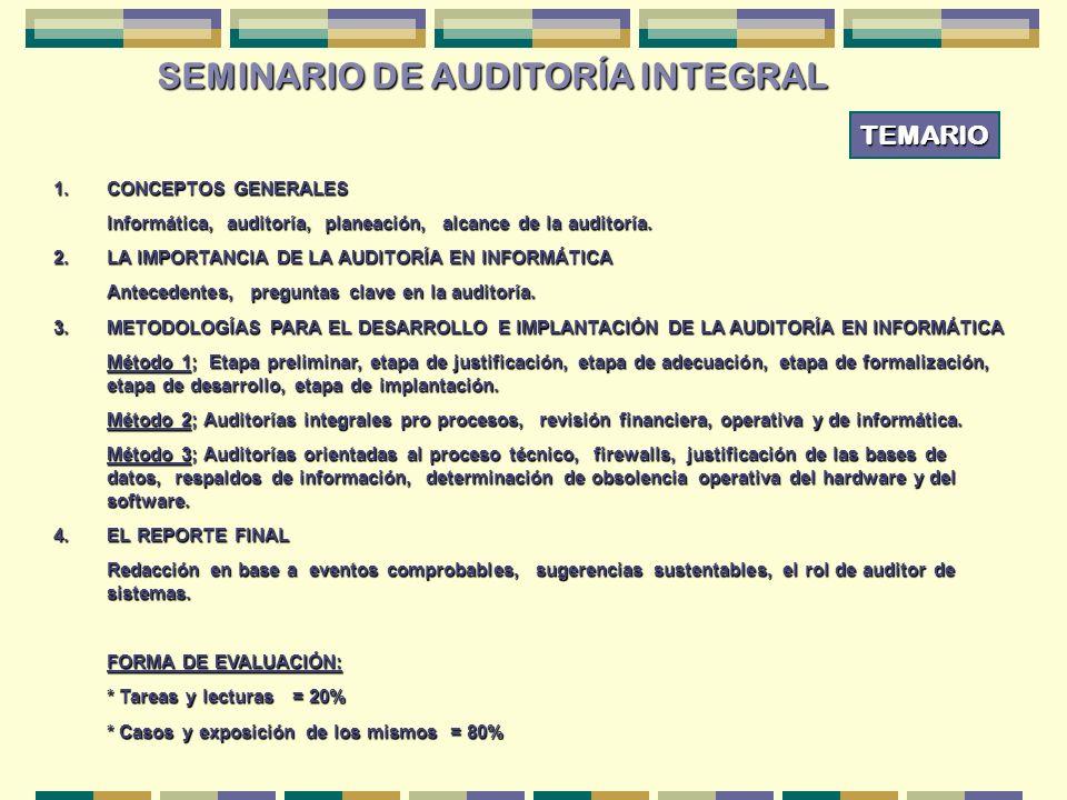 SEMINARIO DE AUDITORÍA INTEGRAL 1.CONCEPTOS GENERALES Informática, auditoría, planeación, alcance de la auditoría. 2.LA IMPORTANCIA DE LA AUDITORÍA EN