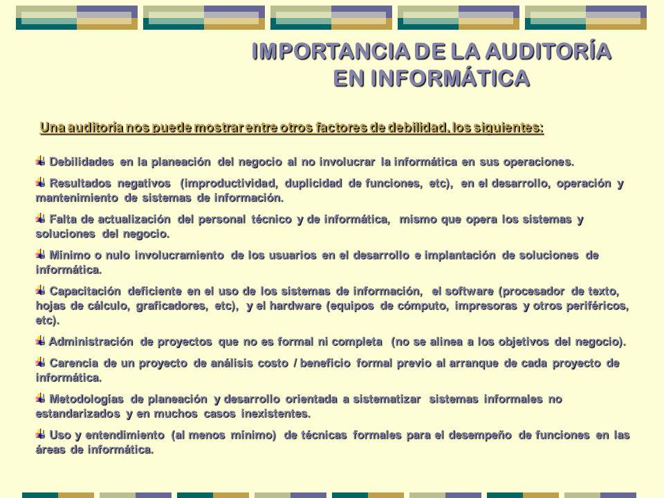 IMPORTANCIA DE LA AUDITORÍA EN INFORMÁTICA Una auditoría nos puede mostrar entre otros factores de debilidad, los siguientes: Debilidades en la planea