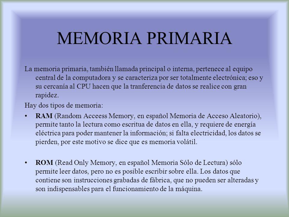MEMORIA PRIMARIA La memoria primaria, también llamada principal o interna, pertenece al equipo central de la computadora y se caracteriza por ser tota