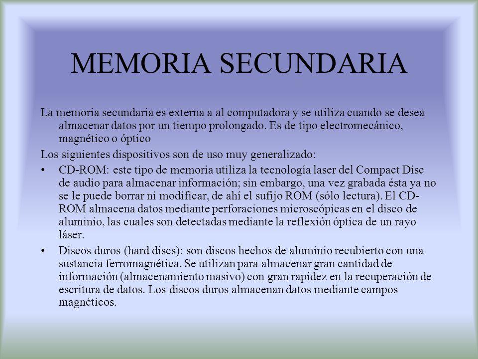 MEMORIA SECUNDARIA La memoria secundaria es externa a al computadora y se utiliza cuando se desea almacenar datos por un tiempo prolongado. Es de tipo