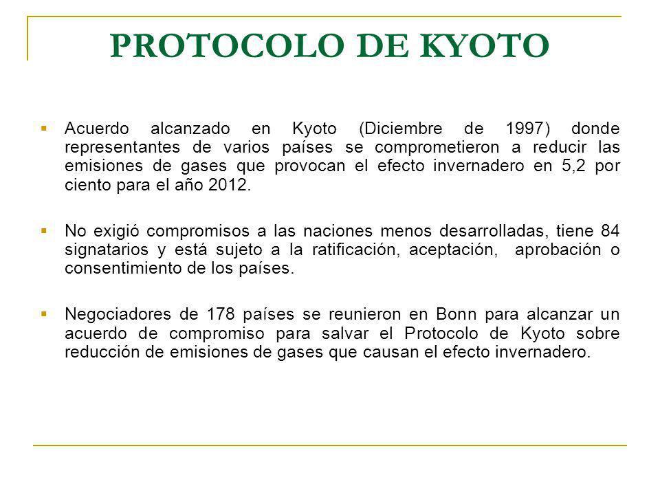 PROTOCOLO DE KYOTO Acuerdo alcanzado en Kyoto (Diciembre de 1997) donde representantes de varios países se comprometieron a reducir las emisiones de gases que provocan el efecto invernadero en 5,2 por ciento para el año 2012.